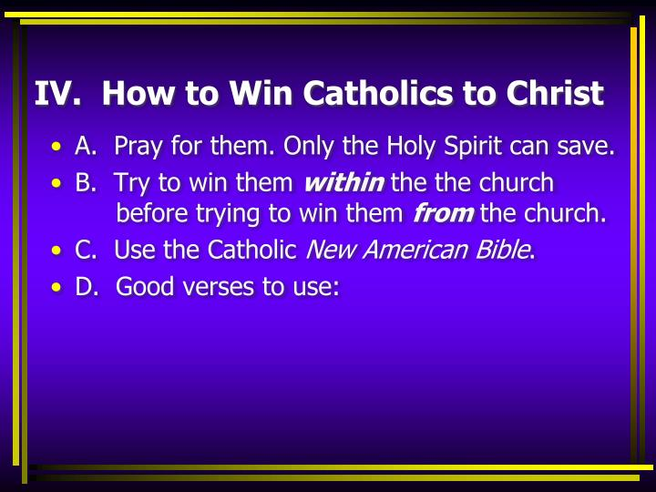 IV.  How to Win Catholics to Christ