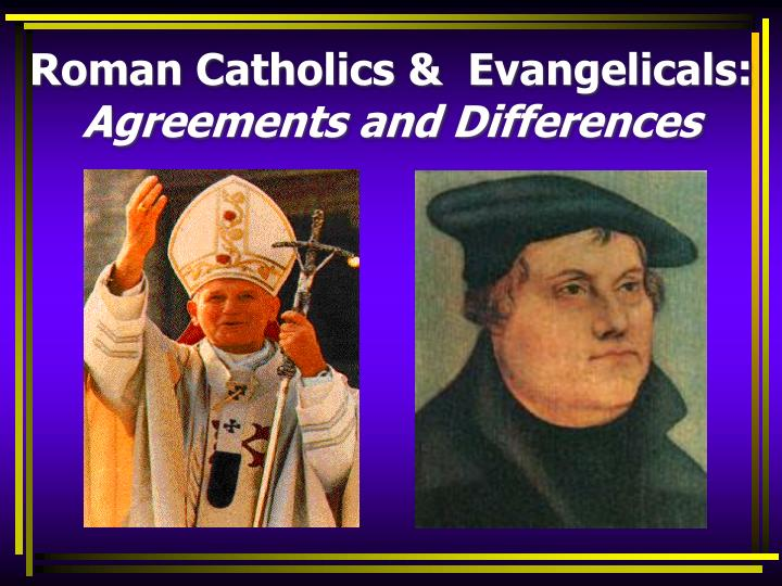 roman catholics evangelicals agreements and differences n.
