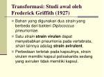 transformasi studi awal oleh frederick griffith 1927