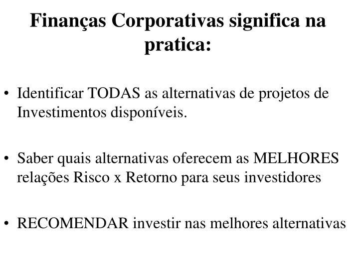 Finanças Corporativas significa na pratica: