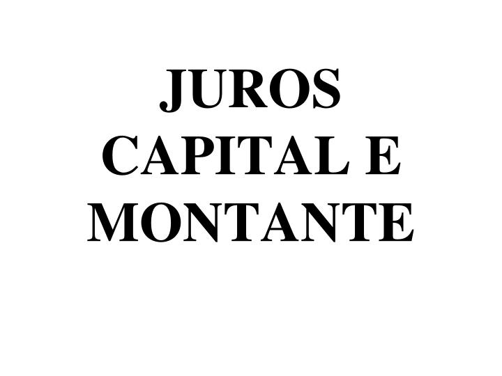 JUROS CAPITAL E MONTANTE