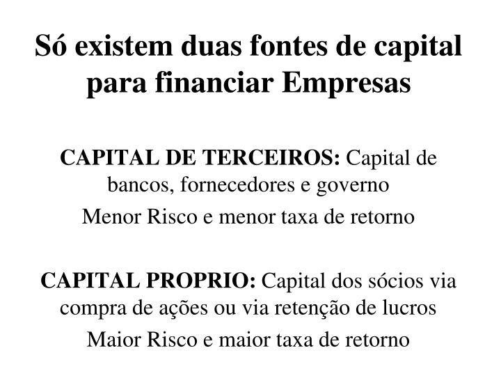 Só existem duas fontes de capital para financiar Empresas