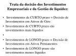 trata da decis o dos investimentos empresariais e da gest o de liquidez