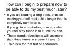 how can i begin to prepare now to be able to do my best much later34