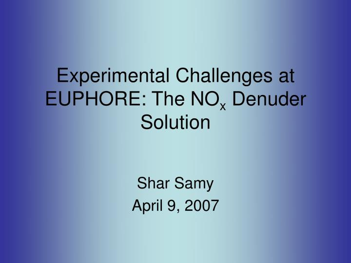 experimental challenges at euphore the no x denuder solution n.