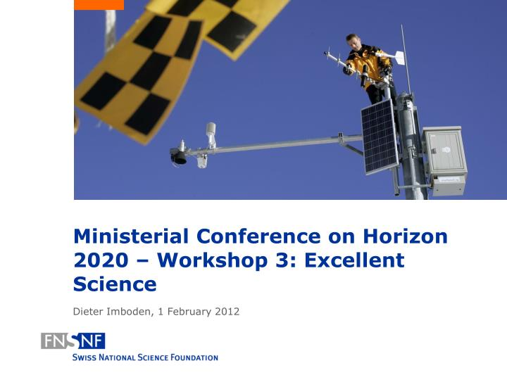 ministerial conference on horizon 2020 workshop 3 excellent science dieter imboden 1 february 2012 n.