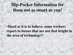 hip pocket information for those not as smart as you