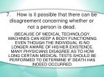 7 how is it possible that there can be disagreement concerning whether or not a person is dead