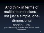 and think in terms of multiple dimensions not just a simple one dimensional continuum