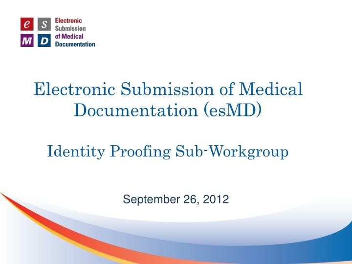 electronic submission of medical documentation esmd identity proofing sub workgroup n.