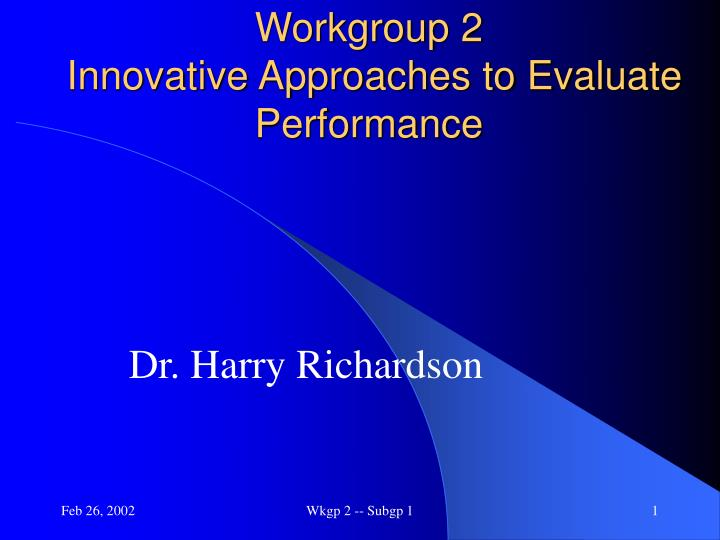 workgroup 2 innovative approaches to evaluate performance n.