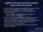 cognitive outcome post neurosurgical intervention key points
