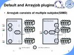 default and arrayjob plugins