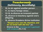 treacherously faithlessly deceitfully