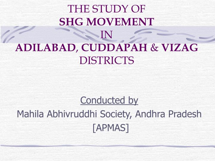 the study of shg movement in adilabad cuddapah vizag districts n.