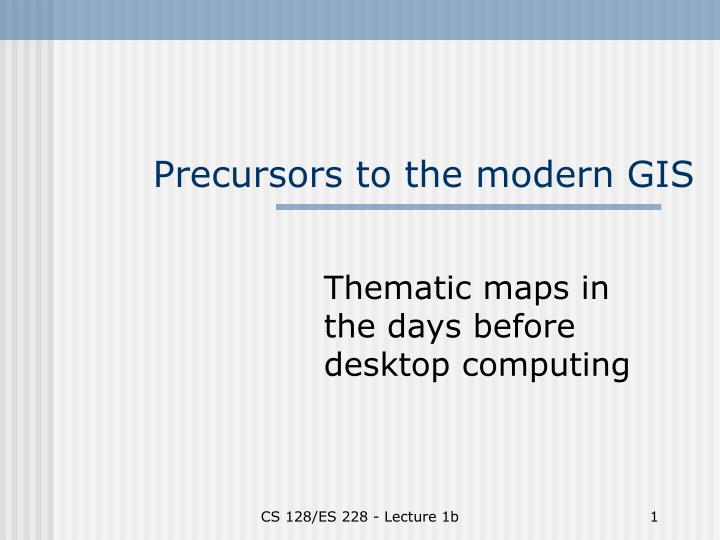 precursors to the modern gis n.