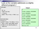 look at the variable addresses a slightly different program