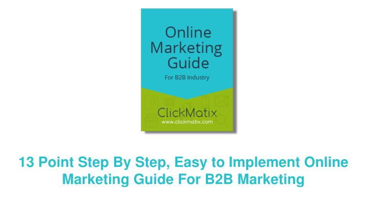 13 point step by step easy to implement online marketing guide for b2b marketing n.