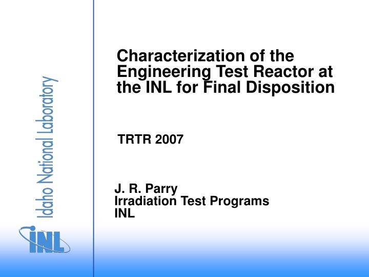 characterization of the engineering test reactor at the inl for final disposition n.