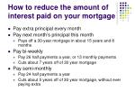 how to reduce the amount of interest paid on your mortgage