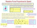resistive force proportional to speed
