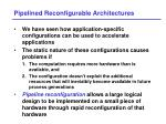 pipelined reconfigurable architectures