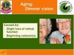 aging dimmer vision
