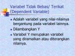 variabel tidak bebas terikat dependent variable