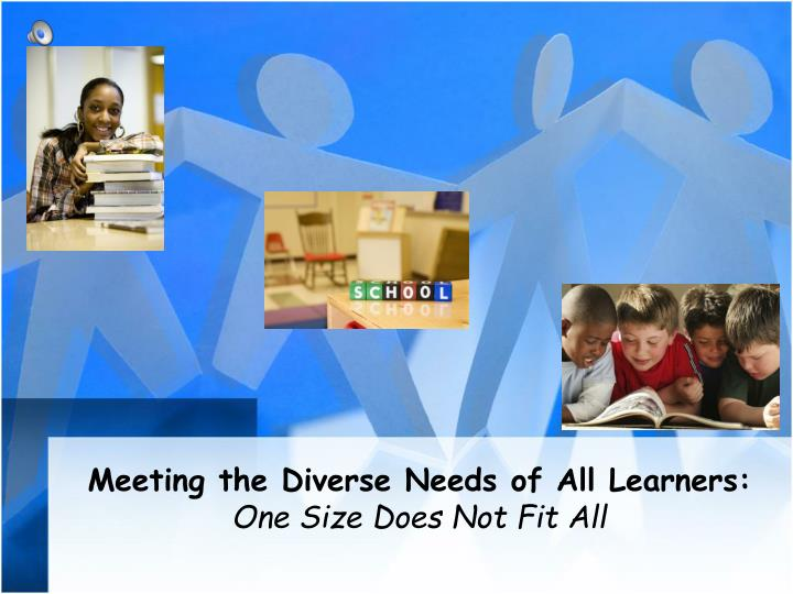 meeting the diverse needs of all learners one size does not fit all n.