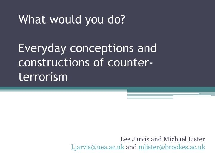 what would you do everyday conceptions and constructions of counter terrorism n.