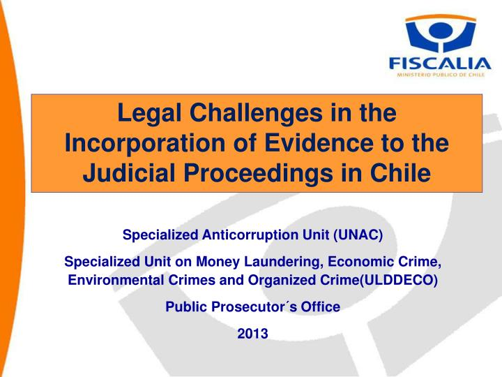 legal challenges in the incorporation of evidence to the judicial proceedings in chile n.