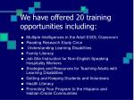 we have offered 20 training opportunities including