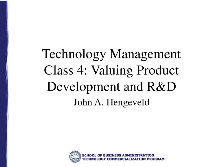 technology management class 4 valuing product development and r d n.