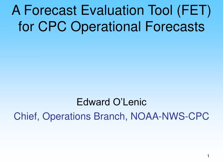 a forecast evaluation tool fet for cpc operational forecasts n.