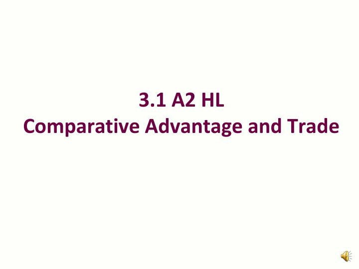 3 1 a2 hl comparative advantage and trade n.
