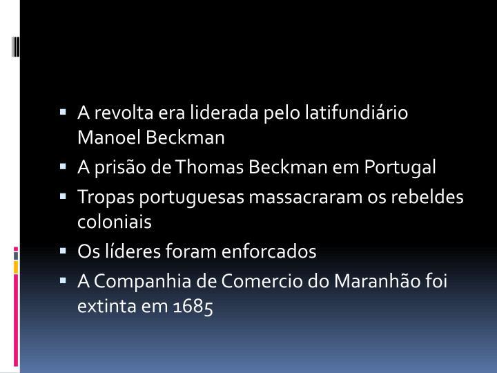 A revolta era liderada pelo latifundiário Manoel Beckman
