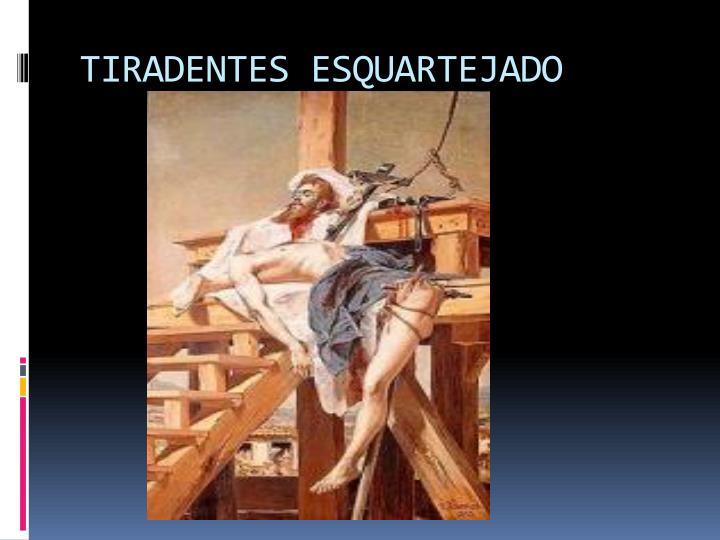TIRADENTES ESQUARTEJADO