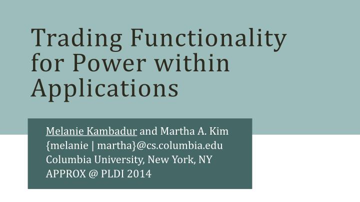 trading functionality for power within applications n.
