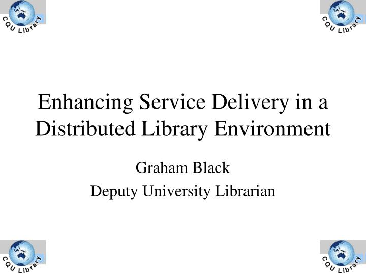 enhancing service delivery in a distributed library environment n.
