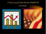 3 terms used to describe the american economy