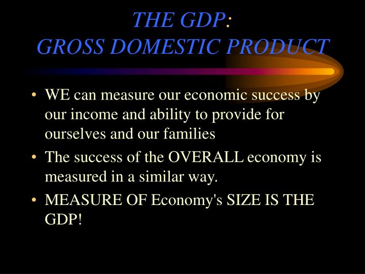 gross domestic product gdp economics essay According to statistics from bureau of economic analysis (bea), the gross domestic product rose from 08 % in the first two quarters in 2011 to 25 % in the third quarter of the same year.