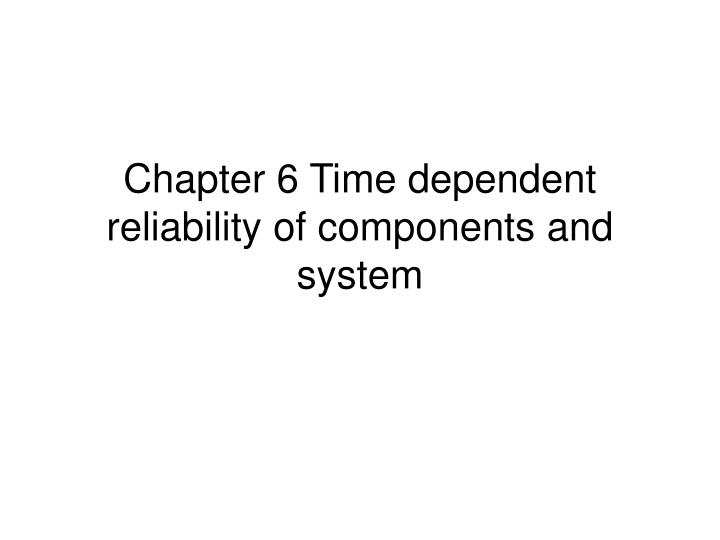 chapter 6 time dependent reliability of components and system n.