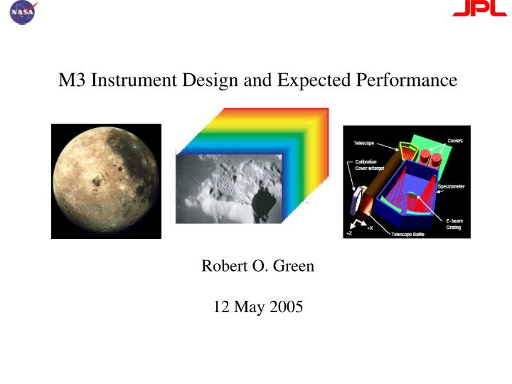m3 instrument design and expected performance robert o green 12 may 2005 n.