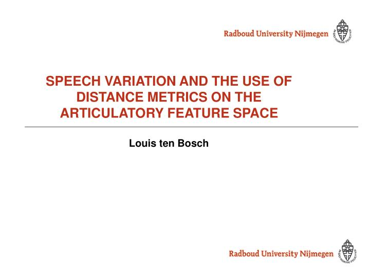 speech variation and the use of distance metrics on the articulatory feature space louis ten bosch n.