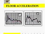 floor acceleration