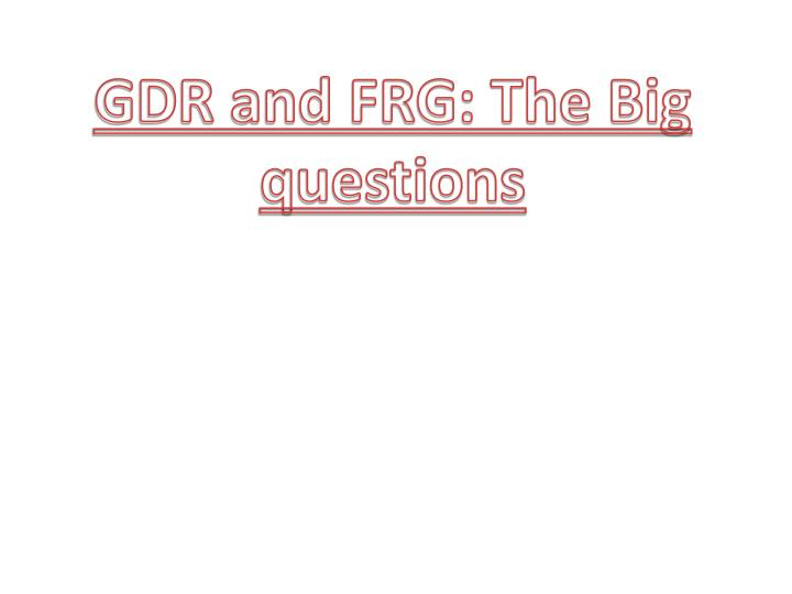 GDR and FRG: The Big questions