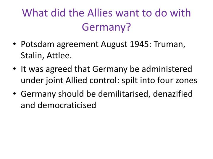 What did the allies want to do with germany