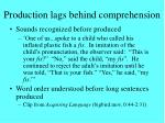 production lags behind comprehension