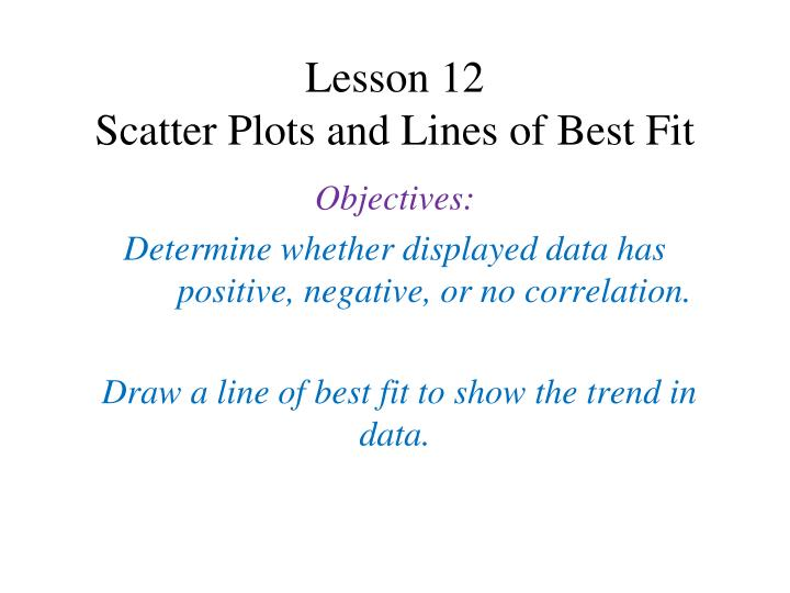 Lesson 12 scatter plots and lines of best fit