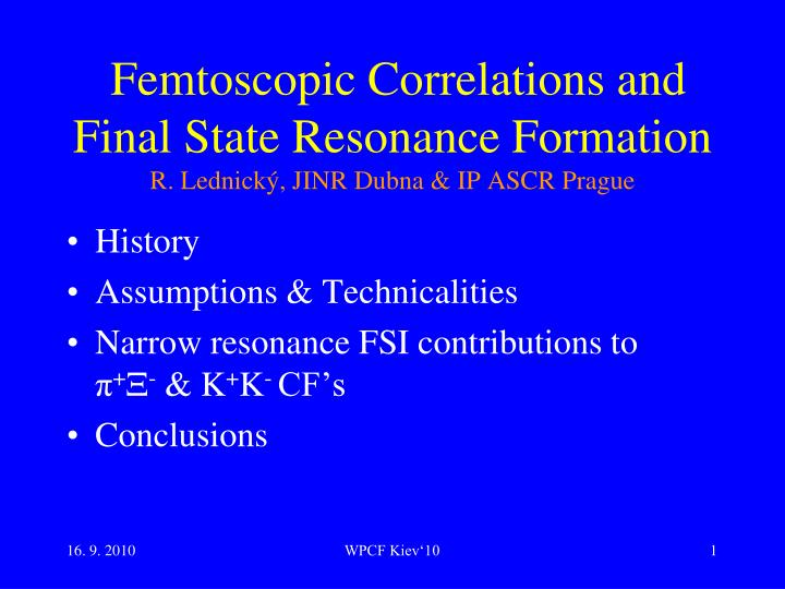 femtoscopic correlations and final state resonance formation r lednick jinr dubna ip ascr prague n.